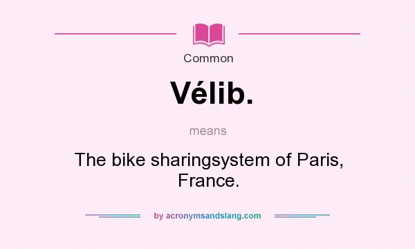 What does Vélib. mean? It stands for The bike sharingsystem of Paris, France.
