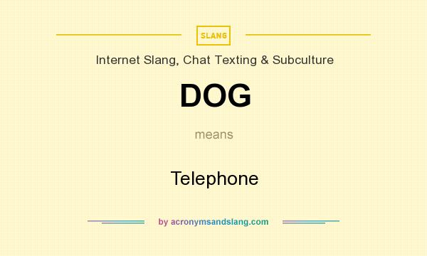 What does DOG mean? It stands for Telephone
