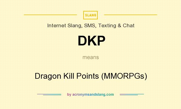 What does DKP mean? It stands for Dragon Kill Points (MMORPGs)