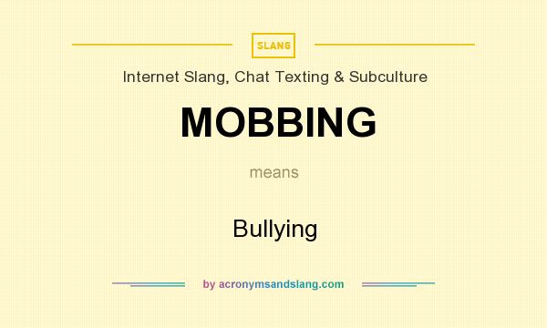 What does MOBBING mean? It stands for Bullying