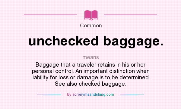 What does unchecked baggage  mean? - Definition of unchecked baggage