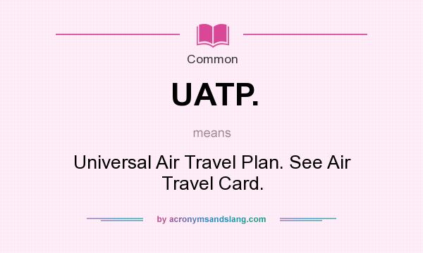 What does UATP. mean? - Definition of UATP. - UATP. stands for ...