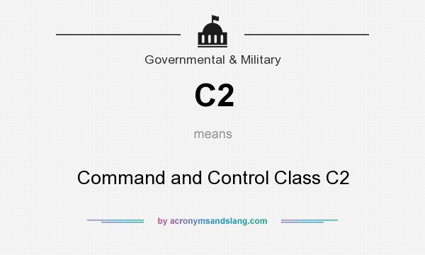 What does C2 mean? It stands for Command and Control Class C2