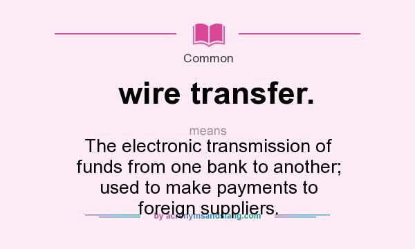 What does wire transfer. mean? - Definition of wire transfer. - wire ...