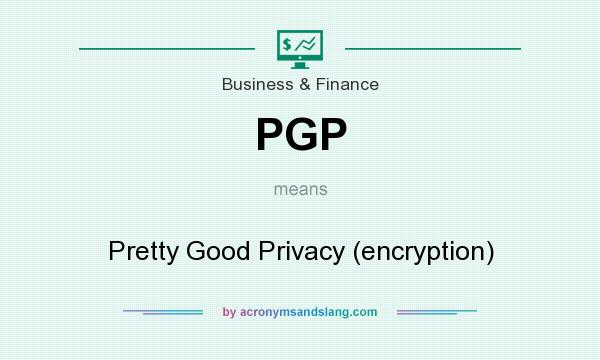 What does PGP mean? It stands for Pretty Good Privacy (encryption)