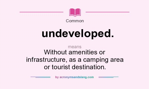 What Does Undeveloped Mean Definition Of Undeveloped