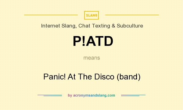 What does P!ATD mean? It stands for Panic! At The Disco (band)