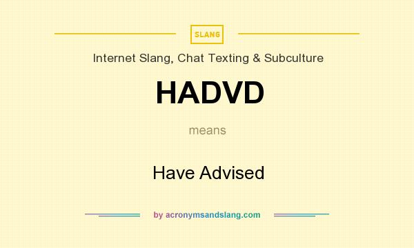 What does HADVD mean? It stands for Have Advised