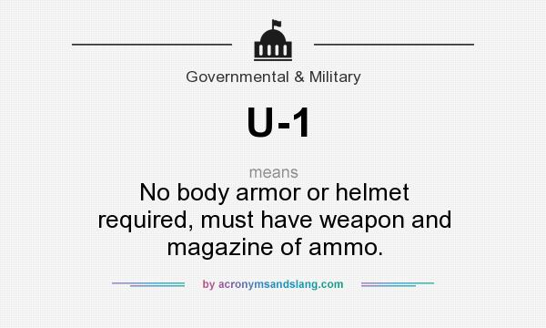 What does U-1 mean? It stands for No body armor or helmet required, must have weapon and magazine of ammo.
