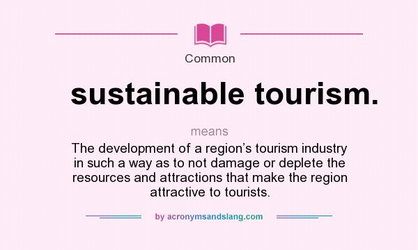 what is sustainable tourism Sustainable tourism is tourism committed to generating a low impact on the  surrounding environment and community by acting responsibly while generating .