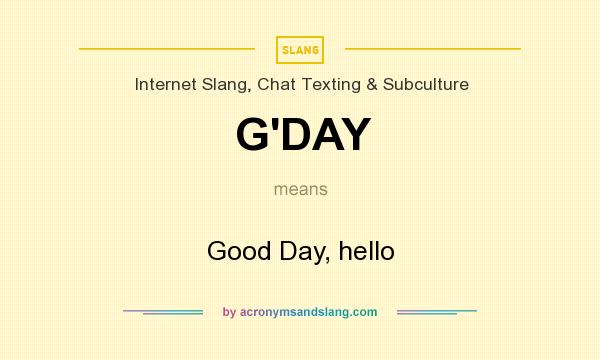 What does G`DAY mean? It stands for Good Day, hello