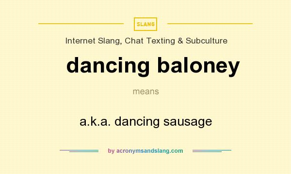 What does dancing baloney mean? It stands for a.k.a. dancing sausage