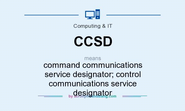 What does CCSD mean? It stands for command communications service designator; control communications service designator