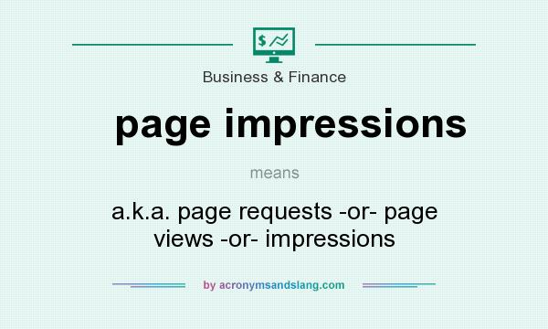 What does page impressions mean? It stands for a.k.a. page requests -or- page views -or- impressions