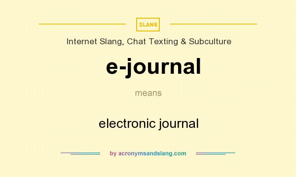 What does e-journal mean? It stands for electronic journal