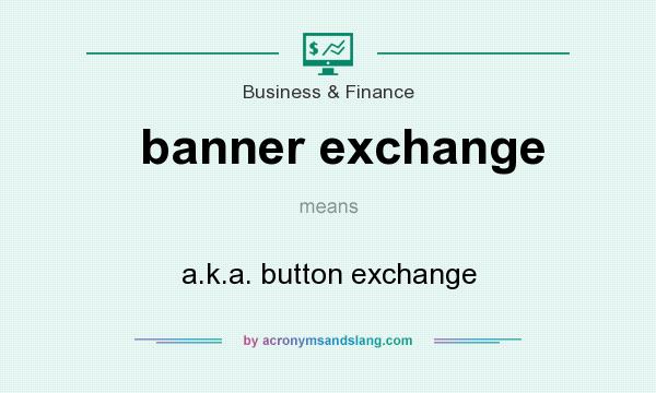What does banner exchange mean? It stands for a.k.a. button exchange