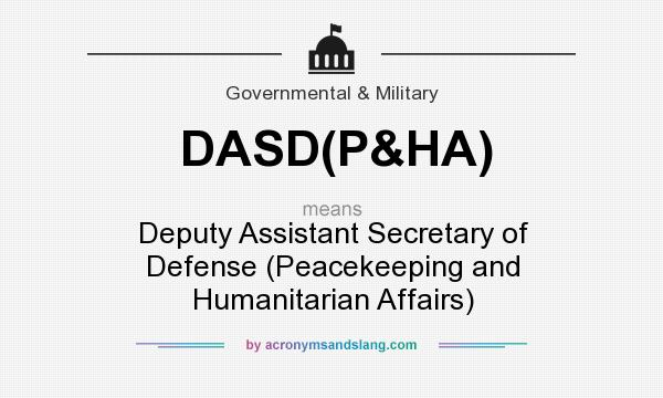 What does DASD(P&HA) mean? It stands for Deputy Assistant Secretary of Defense (Peacekeeping and Humanitarian Affairs)