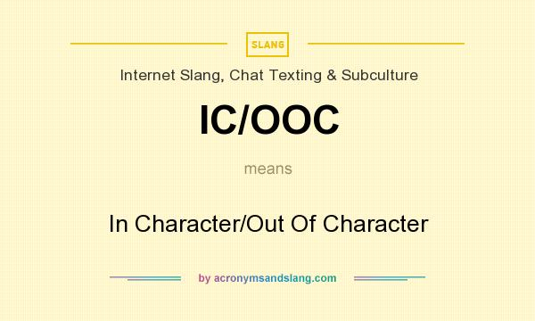 What does IC/OOC mean? It stands for In Character/Out Of Character