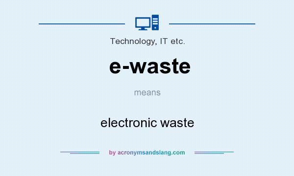 What does e-waste mean? It stands for electronic waste