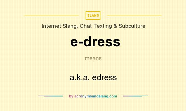 What does e-dress mean? It stands for a.k.a. edress