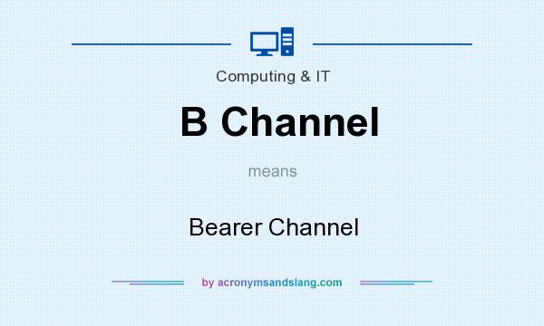 What does B Channel mean? It stands for Bearer Channel