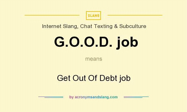 What does G.O.O.D. job mean? It stands for Get Out Of Debt job