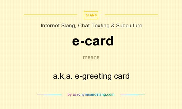 What does e card mean definition of e card e card stands for what does e card mean definition of e card e card stands for aka e greeting card by acronymsandslang m4hsunfo
