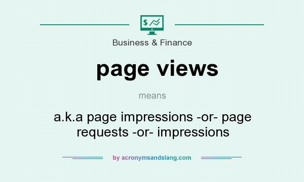 What does page views mean? It stands for a.k.a page impressions -or- page requests -or- impressions