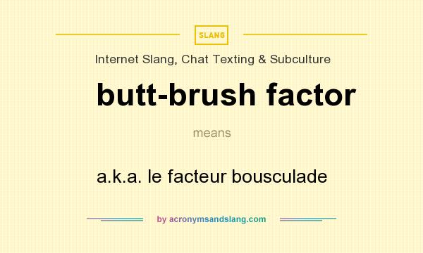 What does butt-brush factor mean? It stands for a.k.a. le facteur bousculade