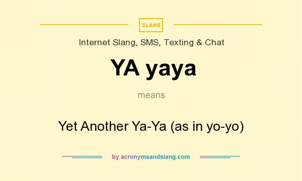 What does YA yaya mean? It stands for Yet Another Ya-Ya (as in yo-yo)