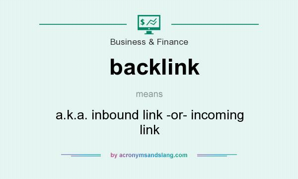 What does backlink mean? It stands for a.k.a. inbound link -or- incoming link
