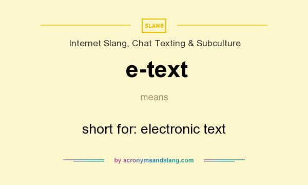 What does e-text mean? It stands for short for: electronic text