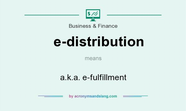 What does e-distribution mean? It stands for a.k.a. e-fulfillment