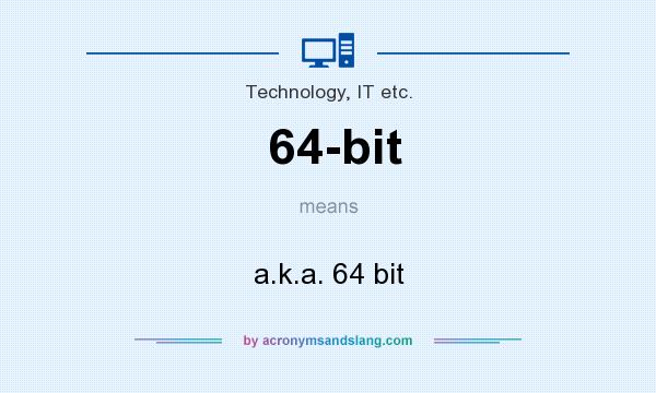 What does 64-bit mean? It stands for a.k.a. 64 bit