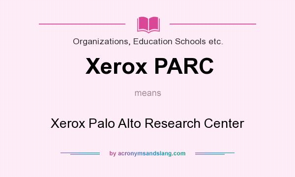 What does Xerox PARC mean? It stands for Xerox Palo Alto Research Center