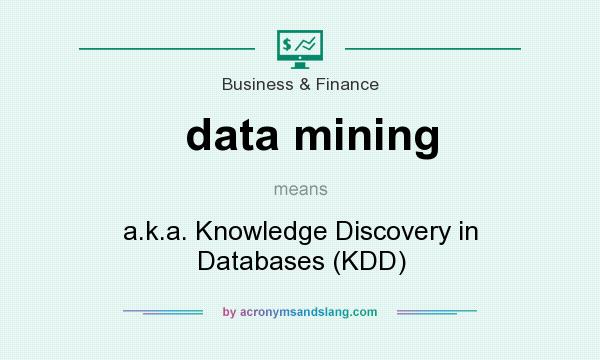 What does data mining mean? It stands for a.k.a. Knowledge Discovery in Databases (KDD)