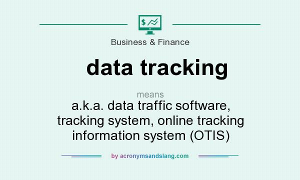 What does data tracking mean? It stands for a.k.a. data traffic software, tracking system, online tracking information system (OTIS)