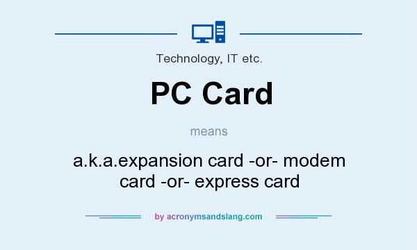 What does PC Card mean? It stands for a.k.a.expansion card -or- modem card -or- express card