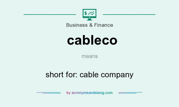 What does cableco mean? It stands for short for: cable company