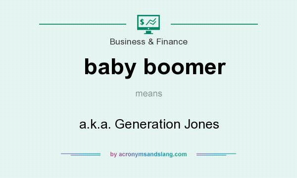 What does baby boomer mean? It stands for a.k.a. Generation Jones