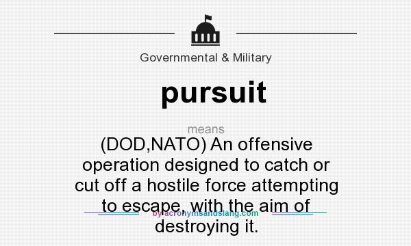 What does pursuit mean? It stands for (DOD,NATO) An offensive operation designed to catch or cut off a hostile force attempting to escape, with the aim of destroying it.