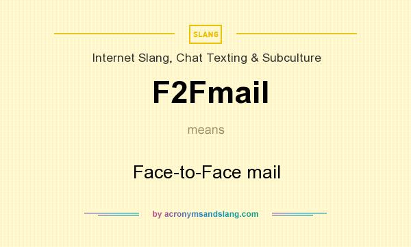 What does F2Fmail mean? It stands for Face-to-Face mail