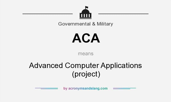 What does ACA mean? It stands for Advanced Computer Applications (project)