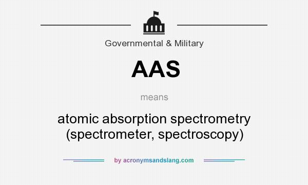 What does AAS mean? It stands for atomic absorption spectrometry (spectrometer, spectroscopy)