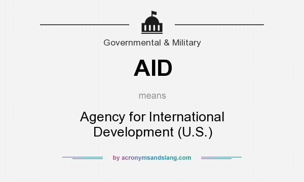 What does AID mean? It stands for Agency for International Development (U.S.)