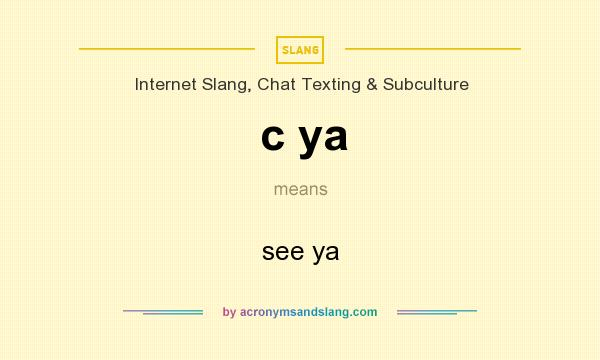 What does c ya mean? It stands for see ya