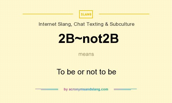 What does 2B~not2B mean? It stands for To be or not to be
