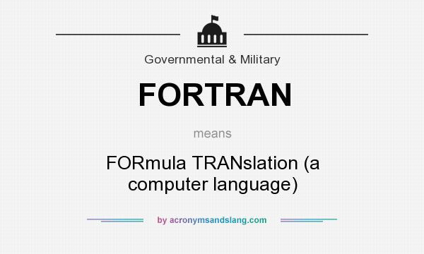 What does FORTRAN mean? It stands for FORmula TRANslation (a computer language)