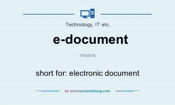 What does e-document mean? It stands for short for: electronic document