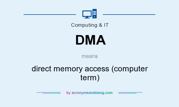 What does DMA mean? It stands for direct memory access (computer term)